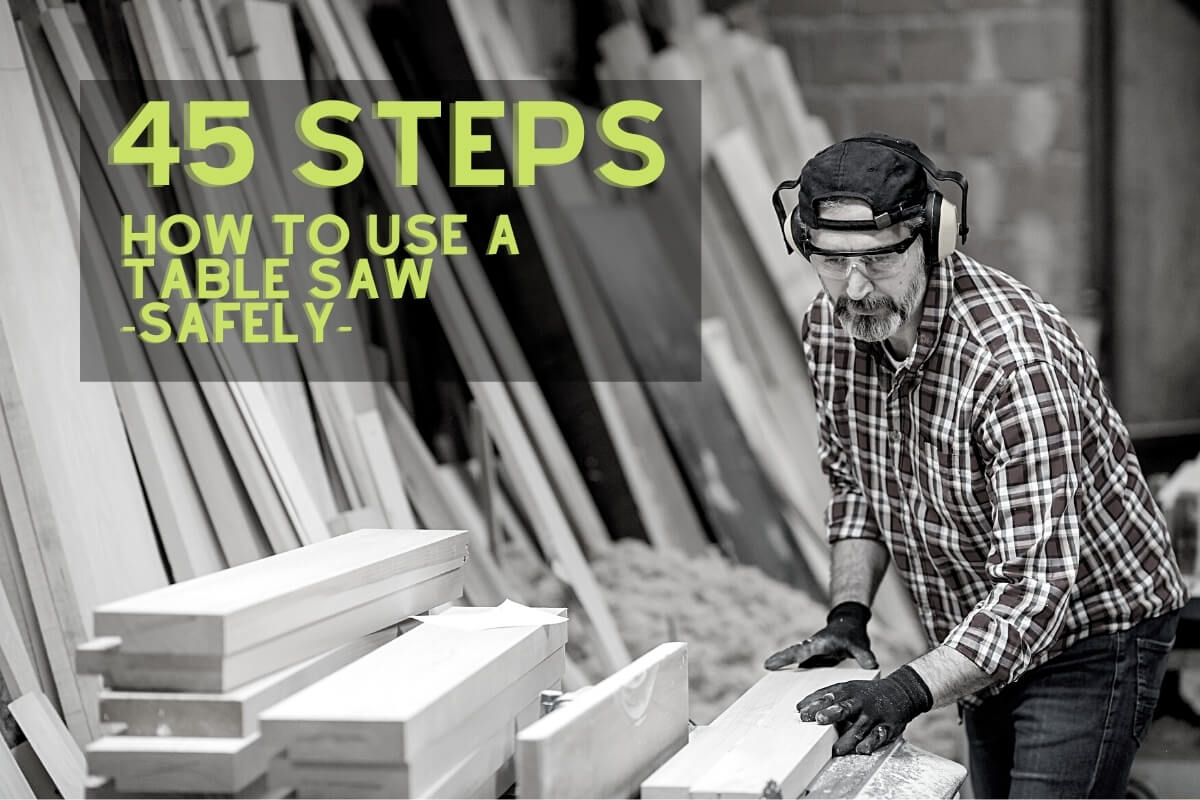 45 Steps – How to Use a Table Saw Safely Image